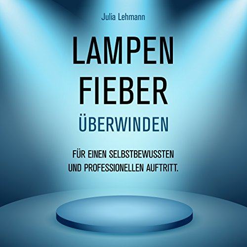 Lampenfieber überwinden: für einen selbstbewussten und professionellen Auftritt. Titelbild