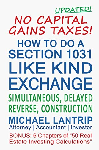 Real Estate Investing Books! - How To Do A Section 1031 Like Kind Exchange: Simultaneous, Delayed, Reverse, Construction