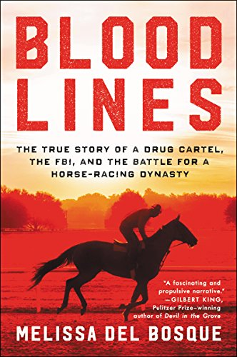 Compare Textbook Prices for Bloodlines: The True Story of a Drug Cartel, the FBI, and the Battle for a Horse-Racing Dynasty Unabridged Edition ISBN 9780062448491 by del Bosque, Melissa