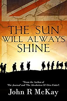 The Sun Will Always Shine by [John R McKay]