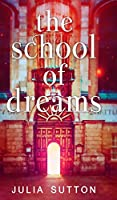 The School Of Dreams (The School Of Dreams Book 1)