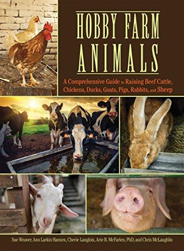 Hobby Farm Animals: A Comprehensive Guide to Raising Chickens, Ducks, Rabbits, Goats, Pigs, Sheep, and Cattle by [Sue Weaver, Ann Larkin Hansen, Cherie Langlois, Arie Mcfarlen, Chris McLaughlin]