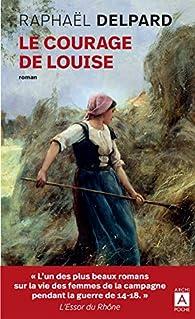 Le courage de Louise par Raphaël Delpard