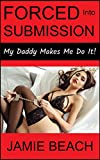 Forced Into Submission: My Daddy Makes Me Do It