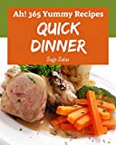 Ah! 365 Yummy Quick Dinner Recipes: Welcome to Yummy Quick Dinner Cookbook (English Edition)