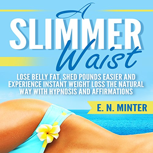 A Slimmer Waist     Lose Belly Fat, Shed Pounds Easier and Experience Instant Weight Loss the Natural Way with Hypnosis and Affirmations              By:                                                                                                                                 E. N. Minter                               Narrated by:                                                                                                                                 InnerPeace Productions                      Length: 51 mins     Not rated yet     Overall 0.0
