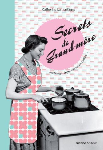 Secrets de Grand-mère, Secrets de Grand-père : Jardinage, linge, bien-être, cuisine... ; Bricolage, potager, maison, voiture...