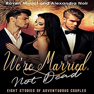 We're Married, Not Dead - Eight Stories of Adventurous Couples                   By:                                                                                                                                 Raven Merlot,                                                                                        Alexandra Noir                               Narrated by:                                                                                                                                 Ruby Rivers                      Length: 6 hrs and 32 mins     8 ratings     Overall 4.4