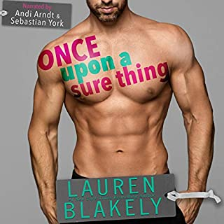 Once upon a Sure Thing                   By:                                                                                                                                 Lauren Blakely                               Narrated by:                                                                                                                                 Sebastian York,                                                                                        Andi Arndt                      Length: 5 hrs and 38 mins     358 ratings     Overall 4.7
