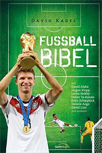 Die Fußball-Bibel (Edition 2015): mit Jürgen Klopp, David Alaba, Lewis Holtby, Didier Ya Konan, Sven Schipplock, Cacau