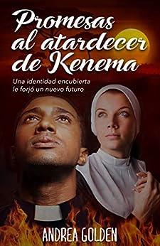 Promesas al atardecer de Kenema: (NOVELA HISTÓRICA, NOVELA ROMÁNTICA, ESPIONAJE) de [Andrea Golden, Design Eye Web]