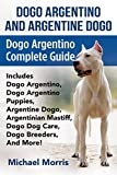 Dogo Argentino and Argentine Dogo: Dogo Argentino Complete Guide Includes Dogo Argentino, Dogo Argentino Puppies, Argentine Dogo, Argentinian Mastiff, ... Dogo Breeders, and More! (English Edition)