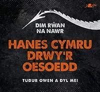 Dim Rwan Na Nawr: Hanes Cymru Drwy'r Oesoedd