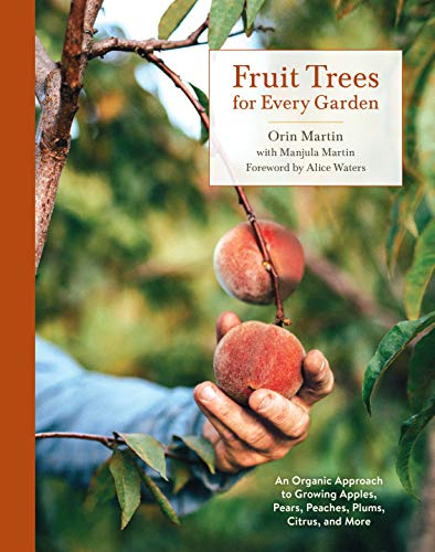 Fruit Trees for Every Garden: An Organic Approach to Growing Apples, Pears, Peaches, Plums, Citrus, and More: An Organic Approach to Growing Fruit from an Expert Gardener