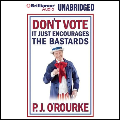 Don't Vote - It Just Encourages the Bastards audiobook cover art