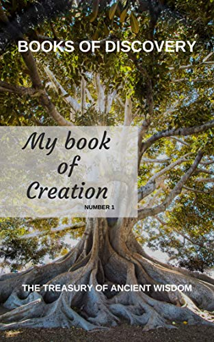The Treasury of Ancient Wisdom - Book of Discovery series - number 1: My Book of Creation (English Edition)
