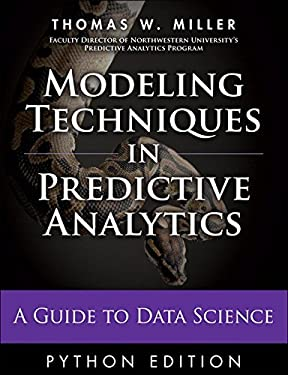 Modeling Techniques in Predictive Analytics with Python and R: A Guide to Data Science (FT Press Analytics)