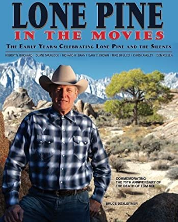 Lone Pine in the Movies: The Early Years: Celebrating Lone Pine and the Silents by Robert S Birchard (2015-09-15)