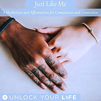 Just Like Me A Meditation and Affirmations for Compassion and Connection