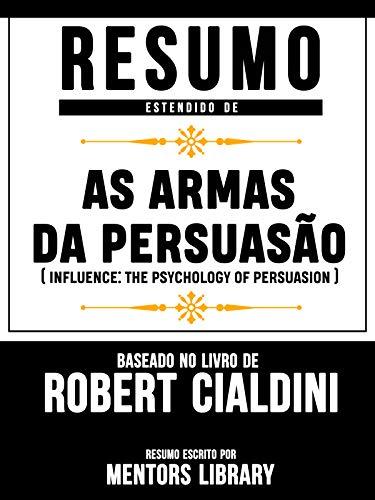 Resumo Estendido De As Armas Da Persuasão (Influence: The Psychology Of Persuasion) – Baseado No Livro De Robert B. Cialdini (Spanish Edition)
