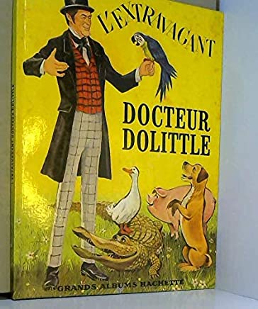 Hugh Lofting. LExtravagant Docteur Dolittle : Ethe Story of Doctor Dolittlee. Illustrations originales de lauteur. Texte français de Suzan