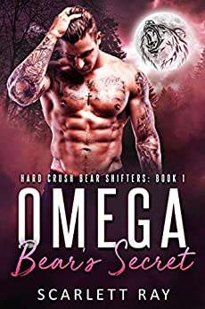 Omega Bear's Secret (Hard Crush Bear Shifters Book 1) by [Scarlett Ray]