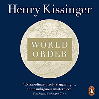 World Order     Reflections on the Character of Nations and the Course of History              By:                                                                                                                                 Henry Kissinger                               Narrated by:                                                                                                                                 Nicholas Hormann                      Length: 14 hrs and 9 mins     129 ratings     Overall 4.3