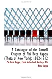 A Catalogue of the Cornell Chapter of Phi Beta Kappa (Theta of New York): 1882-1912