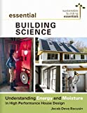 Essential Building Science: Understanding Energy and Moisture in High Performance House Design (Sustainable Building Essentials Series, 3)