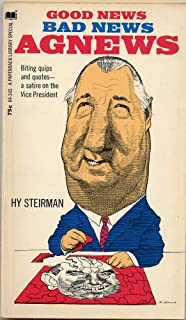 GOOD NEWS, BAD NEWS, AGNEWS: Biting Quips and Quotes, A Satire on the Vice-President by Hy Steirman (1969 Mass-market Paperback. Quotes by Nixon's Vice President.)