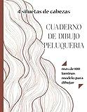CUADERNO DE DIBUJO PELUQUERIA - 4 siluetas de cabezas mas de 100 láminas modelo para dibujar