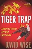 Tiger Trap: America's Secret Spy War with China (English Edition)