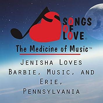 Jenisha Loves Barbie, Music, and Erie, Pennsylvania