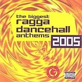 The Biggest Ragga Dancehall Anthems 2005 [Explicit]