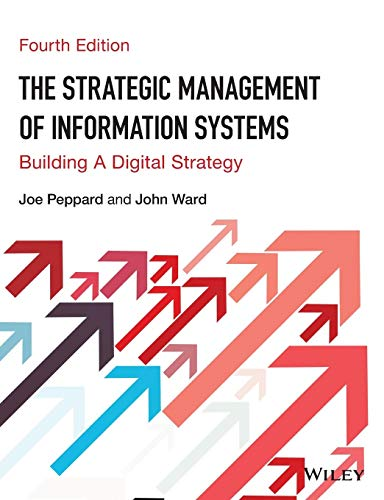 Compare Textbook Prices for The Strategic Management of Information Systems: Building a Digital Strategy 4 Edition ISBN 9780470034675 by Peppard