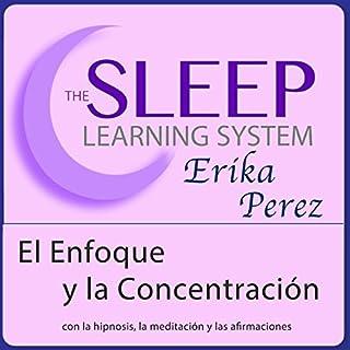 El Enfoque y la Concentración con Hipnosis, Subliminales Afirmaciones y Meditación Relajante (El Sistema de Aprendizaje del Sueño) cover art