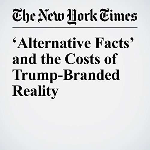 'Alternative Facts' and the Costs of Trump-Branded Reality copertina