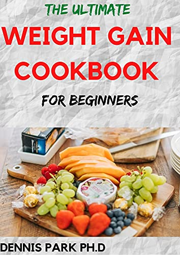 THE ULTIMATE WEIGHT GAIN COOKBOOK For Beginners: Easy And Fresh Recipe To Gain ,Build Muscle And Stay Healthy (English Edition)