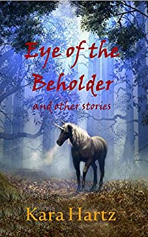Eye of the Beholder and other stories by [Kara Hartz]