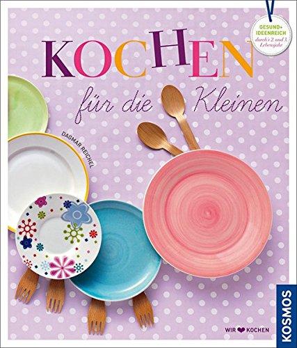 Kochen für die Kleinen: gesund und ideenreich durch´s zweite und...
