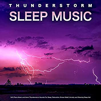 Thunderstorm Sleep Music: Soft Piano Music and Asmr Thunderstorm Sounds For Sleep, Relaxation, Stress Relief, Anxiety and Relaxing Sleep Aid