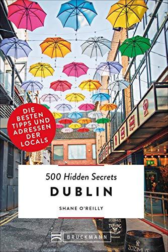Bruckmann Reiseführer: 500 Hidden Secrets Dublin. Die besten Tipps und Adressen der Locals. Ein Reiseführer mit garantiert den besten Geheimtipps und Adressen.