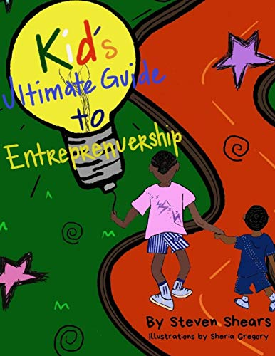 Kid's Ultimate Guide To Entrepreneurship