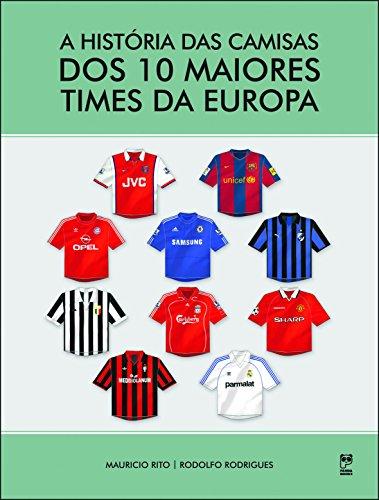 A história das camisas dos 10 maiores times da europa
