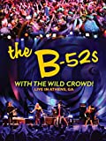 The B52s - With The Wild Crowd: Live in Athens, GA
