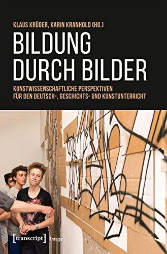 Bildung durch Bilder: Kunstwissenschaftliche Perspektiven für den Deutsch-, Geschichts- und Kunstunterricht (Image, Bd. 125)