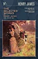 The Selected Works of Henry James, Vol. 35 (of 36): The Wings of the Dove; Washington Square (Papersky Classics)