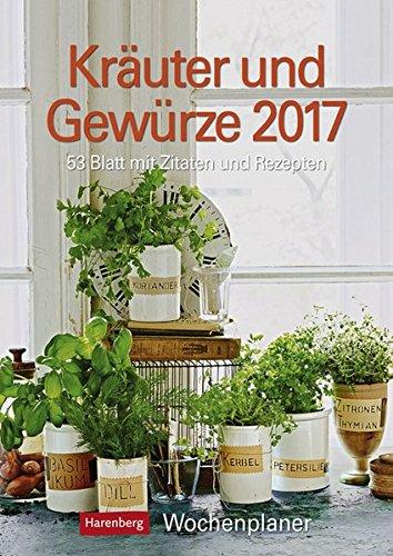Kräuter und Gewürze - Kalender 2017: Wochenplaner, 53 Blatt mit Zitaten und Rezepten