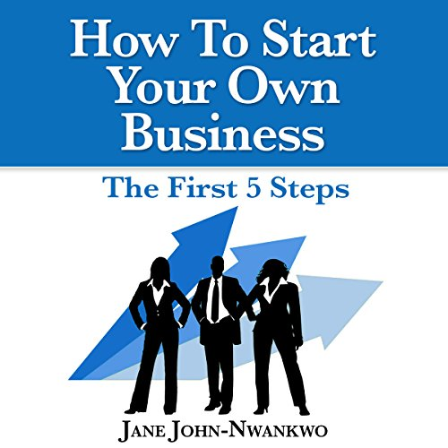 How to Start Your Own Business: The First 5 Steps audiobook cover art