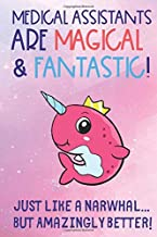 Medical Assistants Are Magical and Fantastic Just Like a Narwhal But Amazingly Better: Profession Worker Staff Job Appreciation Day with Pink Narwhal ... Notebook Journal to Draw, Diary or Sketch
